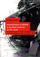 Couverture du livre « Mondialisation et identité, le paradoxe meurtrier du XXI siècle ; de la Corse à Kaboul, volontés identitaires, dérives et instrumentalisation des identitiés (1900-2003) » de Francis Arzalier aux éditions Le Temps Des Cerises