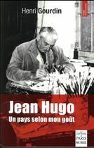 Couverture du livre « Jean Hugo ; un pays selon mon goût » de Henri Gourdin aux éditions Paris