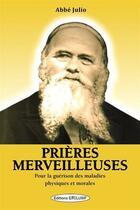 Couverture du livre « Prières merveilleuses ; pour la guérison des maladies physiques et morales » de Abbe Julio aux éditions Exclusif