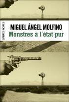 Couverture du livre « Monstres à l'état pur » de Miguel Molfino aux éditions Ombres Noires