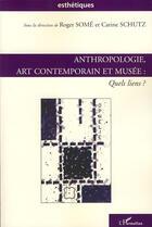 Couverture du livre « Anthropologie, art contemporain et musée : quels liens ? » de Roger Some et Carine Schultz aux éditions L'harmattan