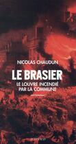 Couverture du livre « Le brasier ; le Louvre incendié par la commune » de Nicolas Chaudun aux éditions Actes Sud