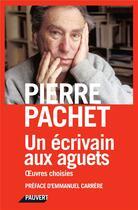 Couverture du livre « Un écrivain aux aguets ; oeuvres choisies » de Pierre Pachet aux éditions Pauvert