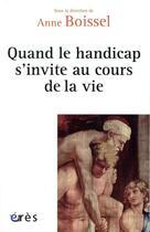 Couverture du livre « Quand le handicap s'invite au cours de la vie » de Collectif et Anne Boissel aux éditions Eres