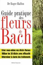 Couverture du livre « Guide pratique des fleurs de bach » de Halfon Dr. Roger aux éditions Trajectoire
