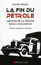 Couverture du livre « La fin du pétrole ; histoire de la pénurie sous l'occupation » de Camille Molles aux éditions Descartes & Cie