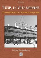 Couverture du livre « Tunis, la ville moderne les origines et la période française » de Genevieve Goussaud-Falgas aux éditions Editions Sutton
