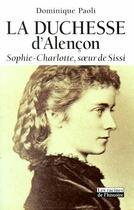 Couverture du livre « La duchesse d'Alençon ; Sophie-Charlotte, soeur de Sissi » de Dominique Paoli aux éditions Editions Racine