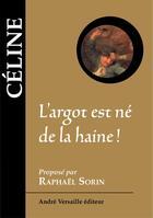 Couverture du livre « L'argot est né de la haine ! » de Louis-Ferdinand Celine aux éditions Andre Versaille