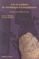 Couverture du livre « Arts et symboles du neolithique a la protohistoire » de College De France aux éditions Errance