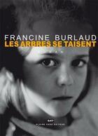 Couverture du livre « Les arbres se taisent » de Francine Burlaud aux éditions Pleine Page