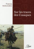 Couverture du livre « Sur les traces des cosaques » de Francis Moncaubeig aux éditions Anovi