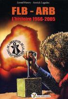 Couverture du livre « FLB-ARB, l'histoire, 1966-2005 » de Annick Lagadec et Lionel Henry aux éditions Yoran Embanner