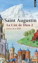 Couverture du livre « La cite de dieu. t.2. livres xi a xvii » de Saint Augustin aux éditions Points