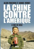 Couverture du livre « La Chine contre l'Amérique » de Alain Frachon et Daniel Vernet aux éditions Grasset Et Fasquelle