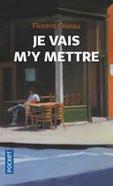 Couverture du livre « Je vais m'y mettre » de Florent Oiseau aux éditions Pocket