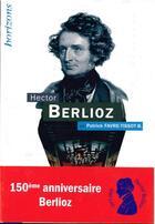 Couverture du livre « Hector Berlioz » de Patrick Favre-Tissot-Bonvoisin aux éditions Bleu Nuit
