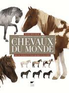 Couverture du livre « Tous les chevaux du monde ; près de 570 races et types décrits et illustrés » de Elise Rousseau et Yann Le Bris aux éditions Delachaux & Niestle