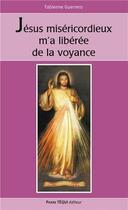 Couverture du livre « Jésus miséricordieux m'a libérée de la voyance » de Fabienne Guerrero aux éditions Tequi