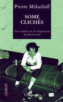 Couverture du livre « Some Cliches ; Une Enquete Sur La Disparition Du Rock'N Roll » de Pierre Mikailoff aux éditions L'harmattan