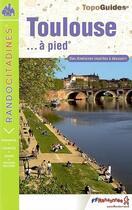 Couverture du livre « Toulouse... à pied » de Collectif aux éditions Calvados