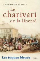 Couverture du livre « Les tuques bleues ; le charivari de la liberté » de Anne-Marie Sicotte aux éditions Fides