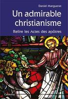 Couverture du livre « Un admirable christianisme ; relire les actes des apôtres » de Daniel Marguerat aux éditions Cabedita