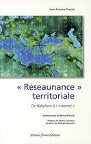 Couverture du livre « Réseaunance territoriale ; de babylone à internet » de Jean-Antoine Duprat aux éditions Arnaud Franel