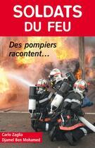 Couverture du livre « Soldats du feu ; des pompiers racontent... » de Djamel Ben Mohamed et Carlos Zaglia aux éditions Altipresse