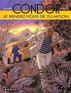 Couverture du livre « Condor T.6 ; Le Rendez Vous De Yu-Moon » de Rousseau et Autheman aux éditions Dargaud