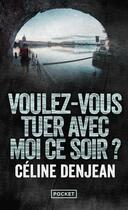 Couverture du livre « Voulez-vous tuer avec moi ce soir ? » de Celine Denjean aux éditions Pocket