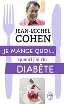 Couverture du livre « Je mange quoi... quand j'ai du diabete » de Jean-Michel Cohen aux éditions J'ai Lu