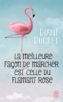 Couverture du livre « La meilleure facon de marcher est celle du flamant rose » de Diane Ducret aux éditions J'ai Lu