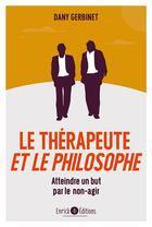 Couverture du livre « Le thérapeute et le philosophe ; atteindre un but par le non-agir » de Dany Gerbinet aux éditions Enrick B.