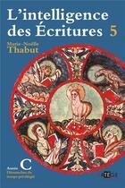Couverture du livre « L'intelligence des Ecritures ; année c t.5 » de Marie-Noelle Thabut aux éditions Artege