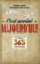 Couverture du livre « C'est arrivé aujourd'hui ! l'histoire au jour le jour en 365 chroniques » de Gwendoline Dos Santos et Frederic Lewino aux éditions L'opportun