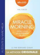 Couverture du livre « Miracle morning - offrez vous un supplement de vie ! » de Hal Elrod aux éditions Audiolib