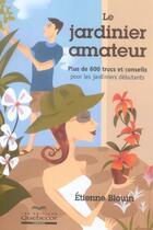 Couverture du livre « Le Jardinier Amateur » de Etienne Blouin aux éditions Quebecor