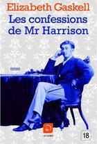 Couverture du livre « Les confessions de Mr Harrison » de Elisabeth Gaskell aux éditions Editions De La Loupe