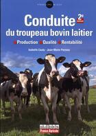Couverture du livre « La conduite du troupeau bovin laitier (2e édition) » de Perreau-J-M+Cauty-I aux éditions France Agricole