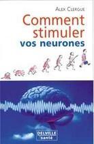 Couverture du livre « Comment Stimuler Vos Neurones » de Alex Clergue aux éditions Delville