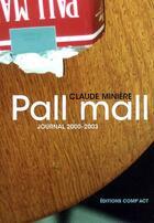 Couverture du livre « Pall Mall ; Journal 2000-2003 » de Claude Miniere aux éditions Act Mem