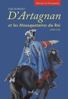 Couverture du livre « D'Artagnan et les mousquetaires du roi 1622-1775 » de Odile Bordaz aux éditions Balzac