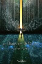 Couverture du livre « Le chaos des origines » de Anton Parks aux éditions Pahana Books