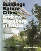 Couverture du livre « Andrew bromberg at aedas: buildings, nature, cities » de Aaron Betsky aux éditions Thames & Hudson