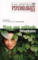 Couverture du livre « Vivre une solitude heureuse » de Marie Borrel et Moussa Nabati aux éditions Hachette Pratique