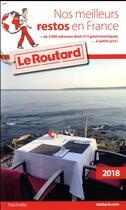 Couverture du livre « Guide du Routard ; nos meilleurs restos en France (édition 2018) » de Collectif Hachette aux éditions Hachette Tourisme