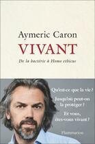Couverture du livre « Vivant ; de la bactérie à homo ethicus » de Aymeric Caron aux éditions Flammarion