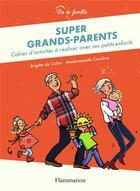 Couverture du livre « Super grands-parents ; cahier d'activités à réaliser avec ses petits-enfants » de Mademoiselle Caroline et Brigitte De Calan aux éditions Pere Castor