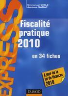 Couverture du livre « Fiscalité pratique 2010 en 34 fiches (14e édition) » de Emmanuel Disle et Jacques Saraf aux éditions Dunod